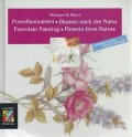 Porzellanmalerei - Blumen nach der Natur/Porcelain Painting - Flowers from Nature ヒルデガルド・M.マウエルのポーセリン・ペインティングの本